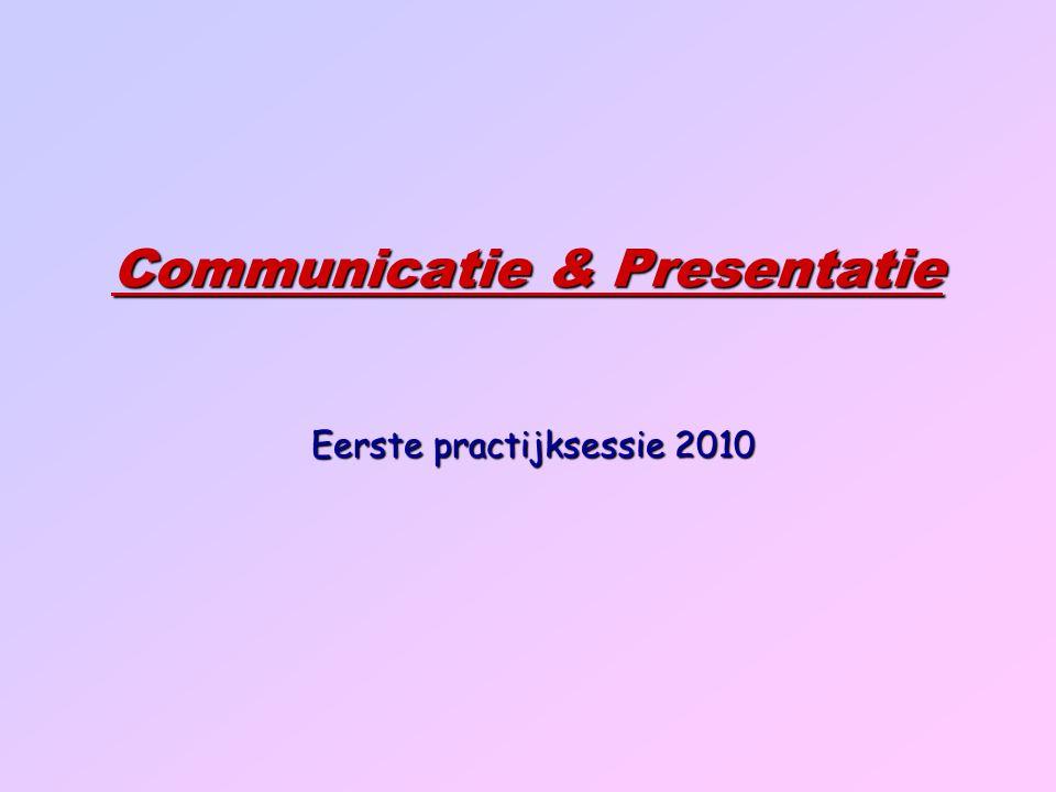 Communicatie & Presentatie Eerste practijksessie 2010 Eerste practijksessie 2010