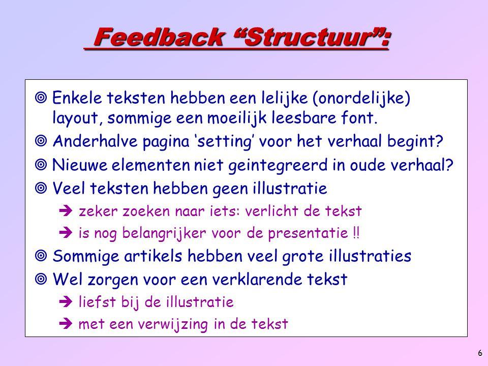 7 Feedback Leesbaarheid : Feedback Leesbaarheid :  Meestal het gepaste niveau (breed doelpubliek)   maar soms wegens te dicht bij oorspronkelijke tekst.