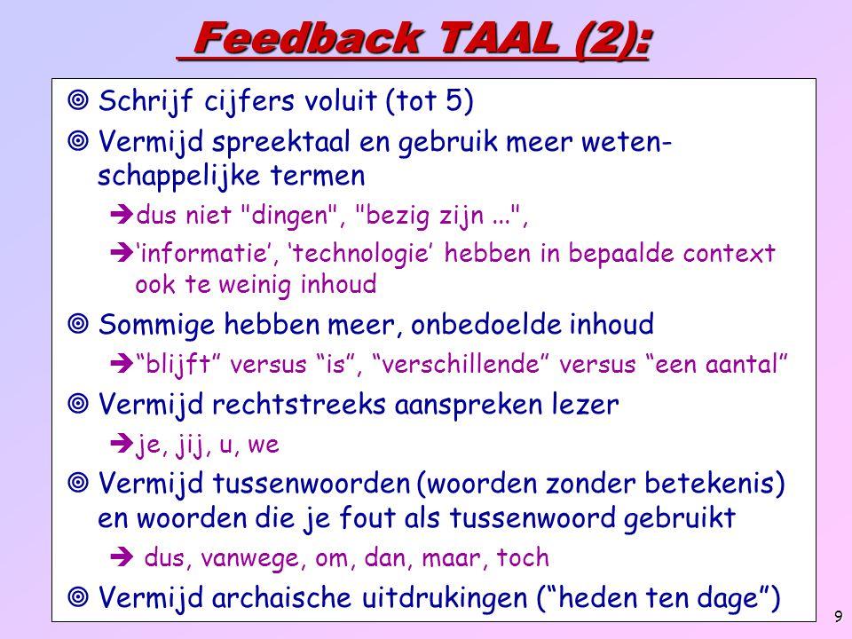 9 Feedback TAAL (2): Feedback TAAL (2):  Schrijf cijfers voluit (tot 5)   Vermijd spreektaal en gebruik meer weten- schappelijke termen  dus niet