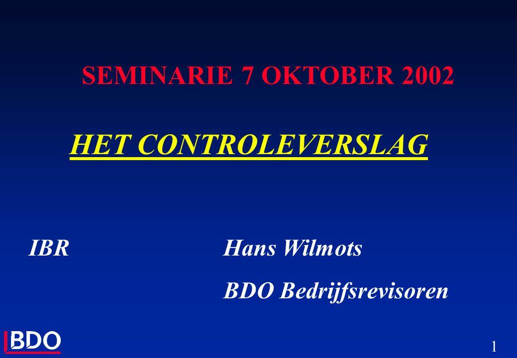 1 SEMINARIE 7 OKTOBER 2002 HET CONTROLEVERSLAG IBRHans Wilmots BDO Bedrijfsrevisoren