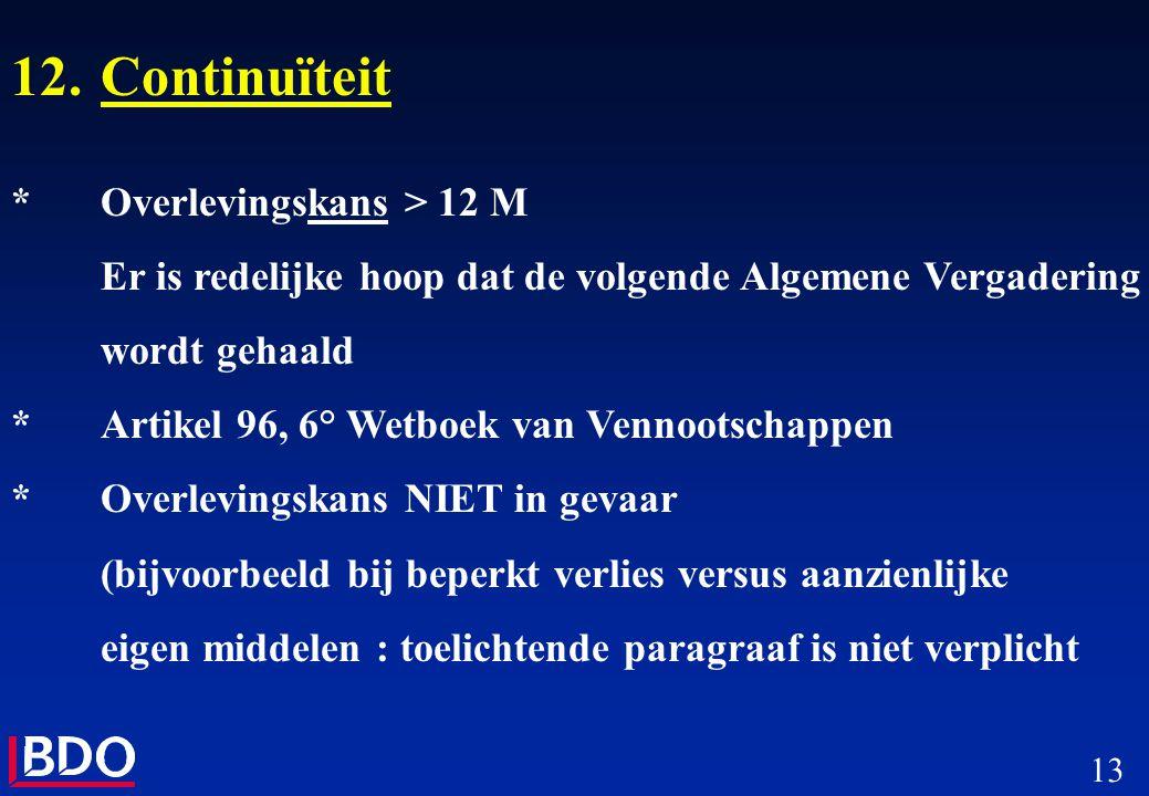 13 12.Continuïteit *Overlevingskans > 12 M Er is redelijke hoop dat de volgende Algemene Vergadering wordt gehaald *Artikel 96, 6° Wetboek van Vennoot