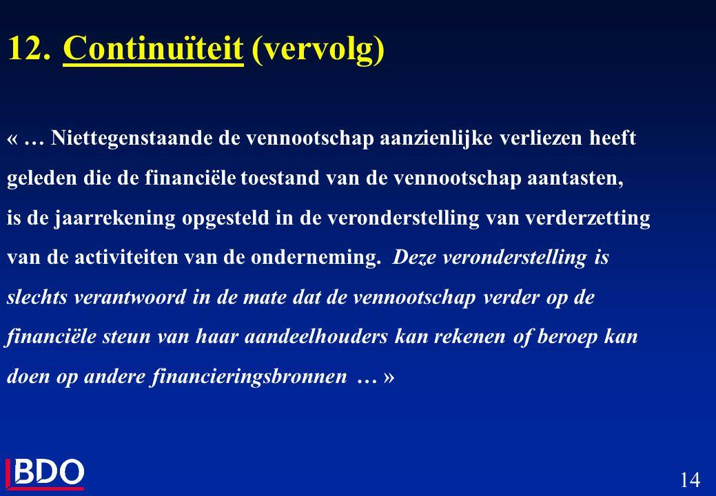 14 12.Continuïteit (vervolg) « … Niettegenstaande de vennootschap aanzienlijke verliezen heeft geleden die de financiële toestand van de vennootschap