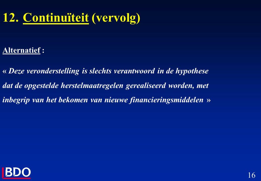 16 12.Continuïteit (vervolg) Alternatief : « Deze veronderstelling is slechts verantwoord in de hypothese dat de opgestelde herstelmaatregelen gereali
