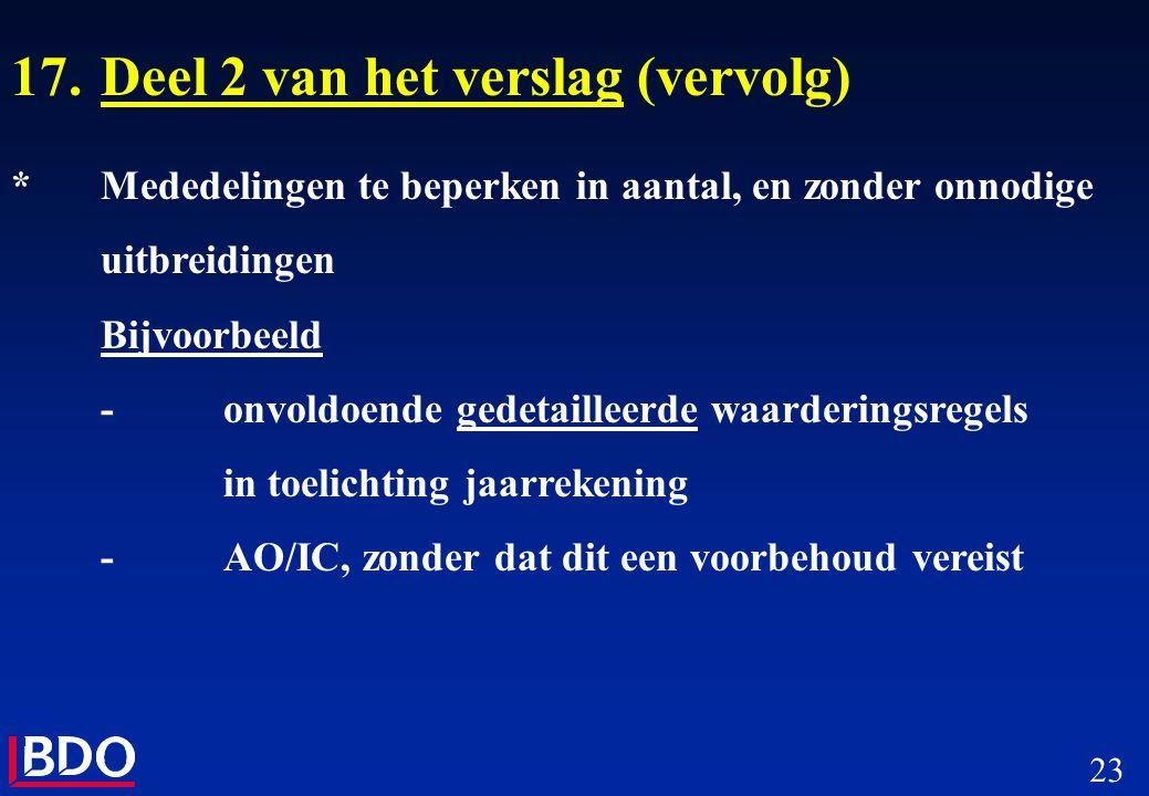 23 17.Deel 2 van het verslag (vervolg) *Mededelingen te beperken in aantal, en zonder onnodige uitbreidingen Bijvoorbeeld -onvoldoende gedetailleerde