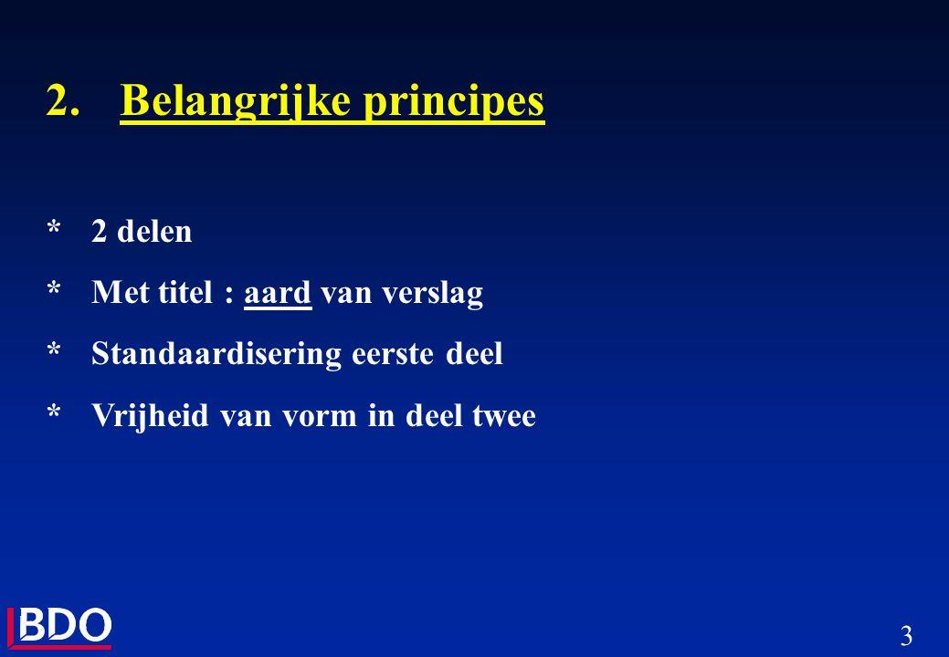 3 2.Belangrijke principes *2 delen *Met titel : aard van verslag *Standaardisering eerste deel *Vrijheid van vorm in deel twee