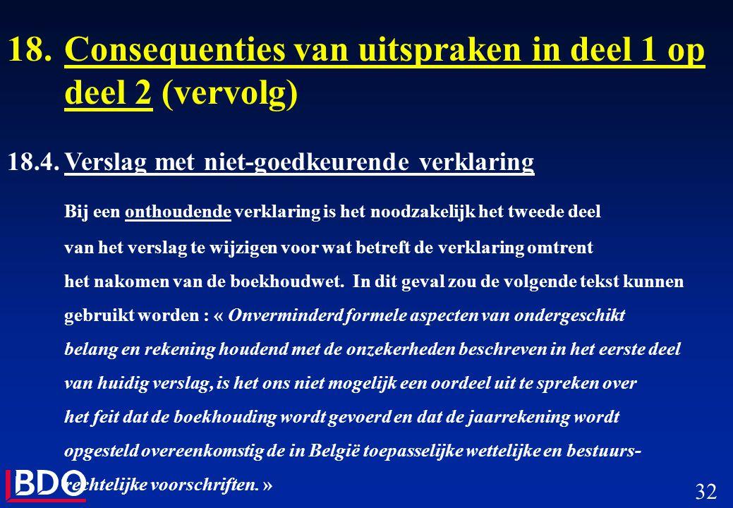 32 18.Consequenties van uitspraken in deel 1 op deel 2 (vervolg) 18.4.Verslag met niet-goedkeurende verklaring Bij een onthoudende verklaring is het n