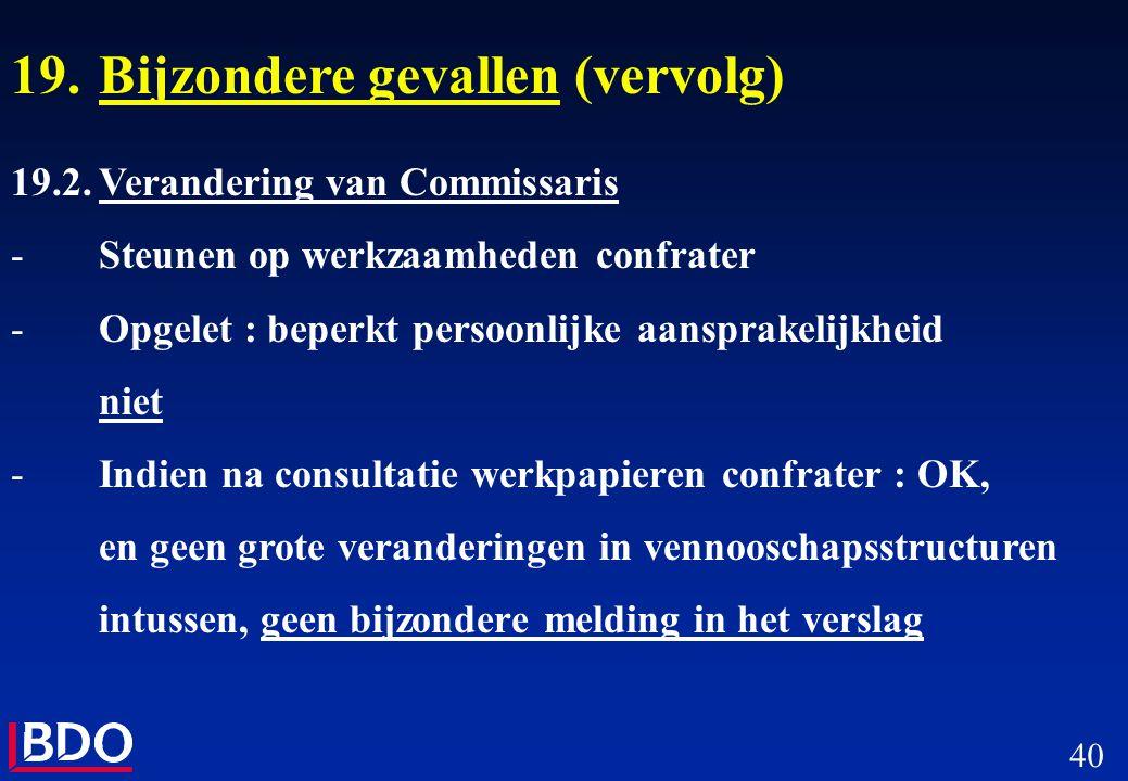 40 19.Bijzondere gevallen (vervolg) 19.2.Verandering van Commissaris -Steunen op werkzaamheden confrater -Opgelet : beperkt persoonlijke aansprakelijk