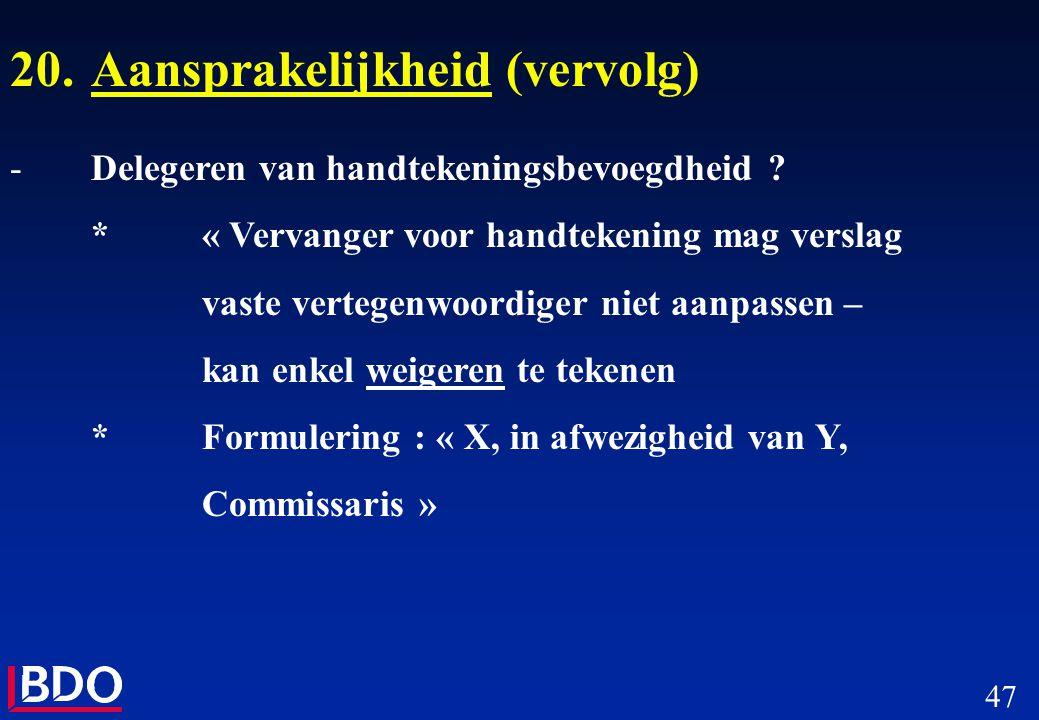 47 20.Aansprakelijkheid (vervolg) -Delegeren van handtekeningsbevoegdheid ? *« Vervanger voor handtekening mag verslag vaste vertegenwoordiger niet aa