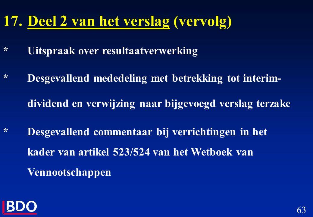 63 17.Deel 2 van het verslag (vervolg) *Uitspraak over resultaatverwerking *Desgevallend mededeling met betrekking tot interim- dividend en verwijzing