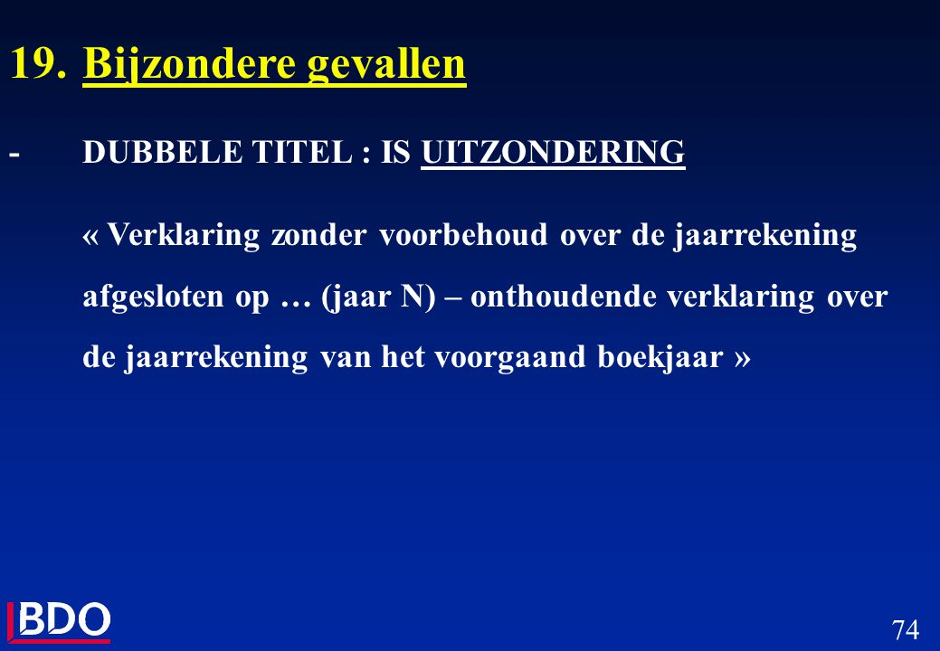 74 19.Bijzondere gevallen -DUBBELE TITEL : IS UITZONDERING « Verklaring zonder voorbehoud over de jaarrekening afgesloten op … (jaar N) – onthoudende