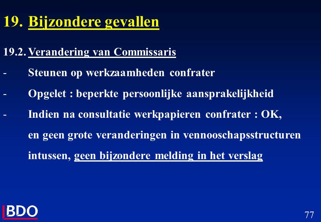 77 19.Bijzondere gevallen 19.2.Verandering van Commissaris -Steunen op werkzaamheden confrater -Opgelet : beperkte persoonlijke aansprakelijkheid -Ind