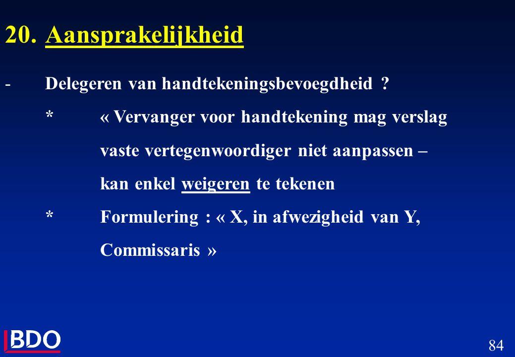 84 20.Aansprakelijkheid -Delegeren van handtekeningsbevoegdheid ? *« Vervanger voor handtekening mag verslag vaste vertegenwoordiger niet aanpassen –