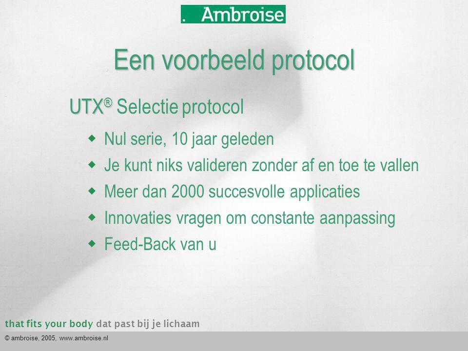 that fits your bodydat past bij je lichaam © ambroise, 2005, www.ambroise.nl UTX ® UTX ® Selectie protocol  Nul serie, 10 jaar geleden  Je kunt niks