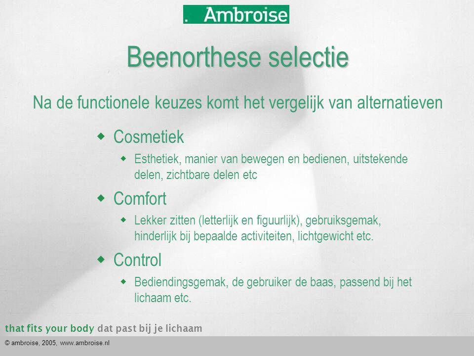 that fits your bodydat past bij je lichaam © ambroise, 2005, www.ambroise.nl Beenorthese selectie Na de functionele keuzes komt het vergelijk van alte