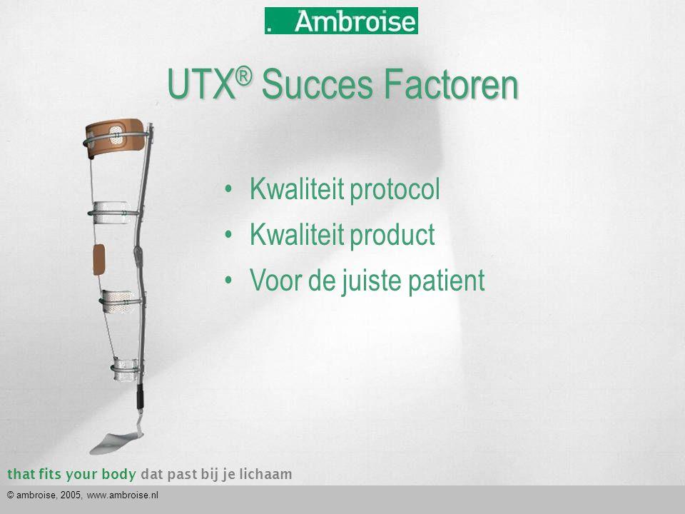 that fits your bodydat past bij je lichaam © ambroise, 2005, www.ambroise.nl UTX ® Succes Factoren •Kwaliteit protocol •Kwaliteit product •Voor de jui