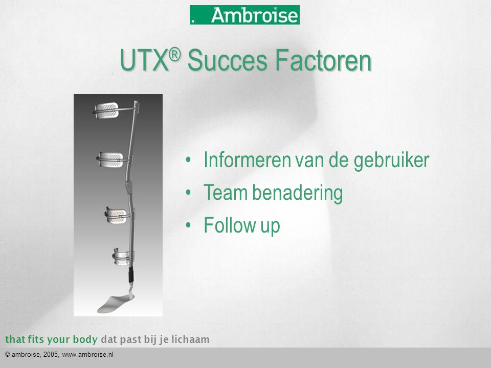 that fits your bodydat past bij je lichaam © ambroise, 2005, www.ambroise.nl UTX ® Succes Factoren •Informeren van de gebruiker •Team benadering •Follow up