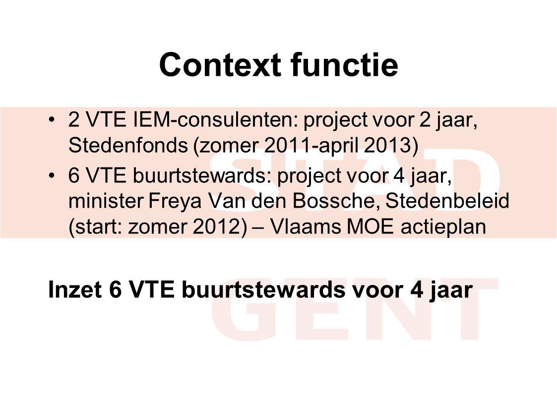 Context functie •2 VTE IEM-consulenten: project voor 2 jaar, Stedenfonds (zomer 2011-april 2013) •6 VTE buurtstewards: project voor 4 jaar, minister F