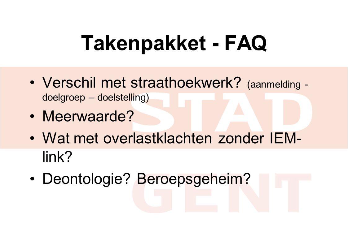 Takenpakket - FAQ •Verschil met straathoekwerk? (aanmelding - doelgroep – doelstelling) •Meerwaarde? •Wat met overlastklachten zonder IEM- link? •Deon