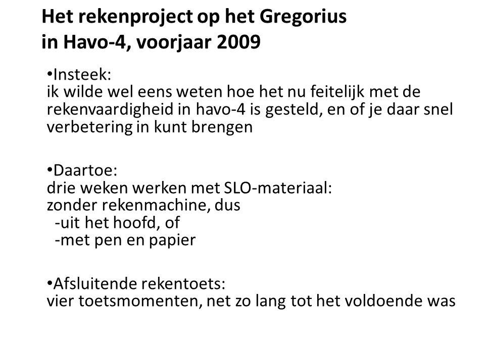 Het rekenproject op het Gregorius in Havo-4, voorjaar 2009 • Insteek: ik wilde wel eens weten hoe het nu feitelijk met de rekenvaardigheid in havo-4 i