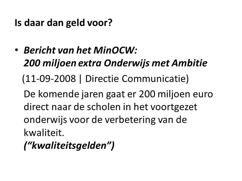 Is daar dan geld voor? • Bericht van het MinOCW: 200 miljoen extra Onderwijs met Ambitie (11-09-2008 | Directie Communicatie) De komende jaren gaat er