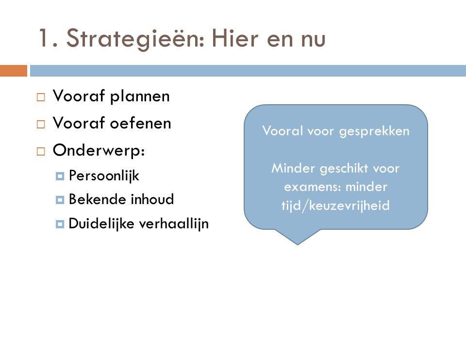 1. Strategieën: Hier en nu  Vooraf plannen  Vooraf oefenen  Onderwerp:  Persoonlijk  Bekende inhoud  Duidelijke verhaallijn Vooral voor gesprekk