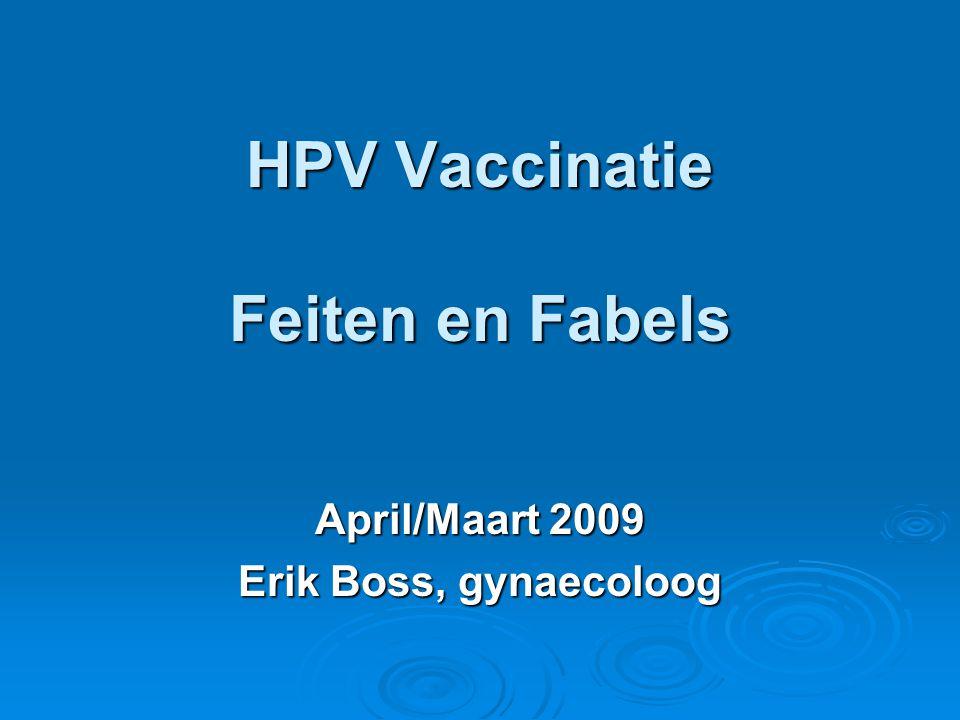 HPV Vaccinatie Feiten en Fabels April/Maart 2009 Erik Boss, gynaecoloog