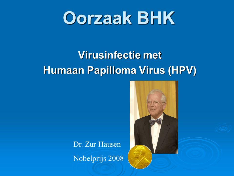 Oorzaak BHK Virusinfectie met Humaan Papilloma Virus (HPV) Dr. Zur Hausen Nobelprijs 2008