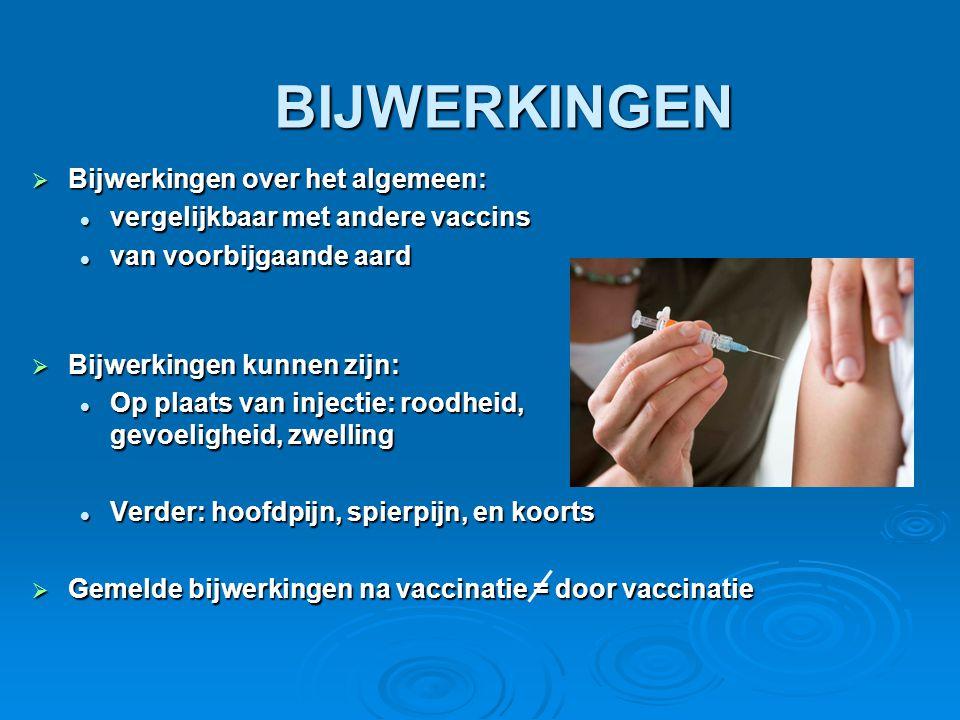 BIJWERKINGEN  Bijwerkingen over het algemeen:  vergelijkbaar met andere vaccins  van voorbijgaande aard  Bijwerkingen kunnen zijn:  Op plaats van