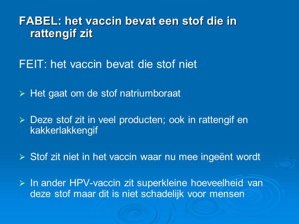 FABEL: het vaccin bevat een stof die in rattengif zit FEIT: het vaccin bevat die stof niet   Het gaat om de stof natriumboraat   Deze stof zit in