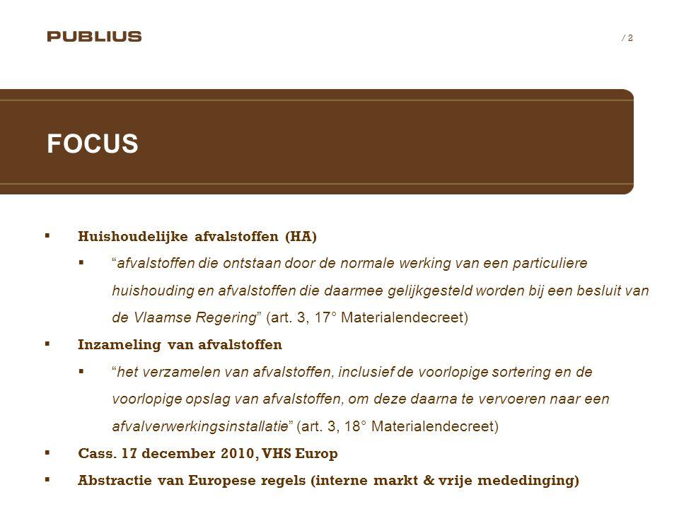 / 2  Huishoudelijke afvalstoffen (HA)  afvalstoffen die ontstaan door de normale werking van een particuliere huishouding en afvalstoffen die daarmee gelijkgesteld worden bij een besluit van de Vlaamse Regering (art.