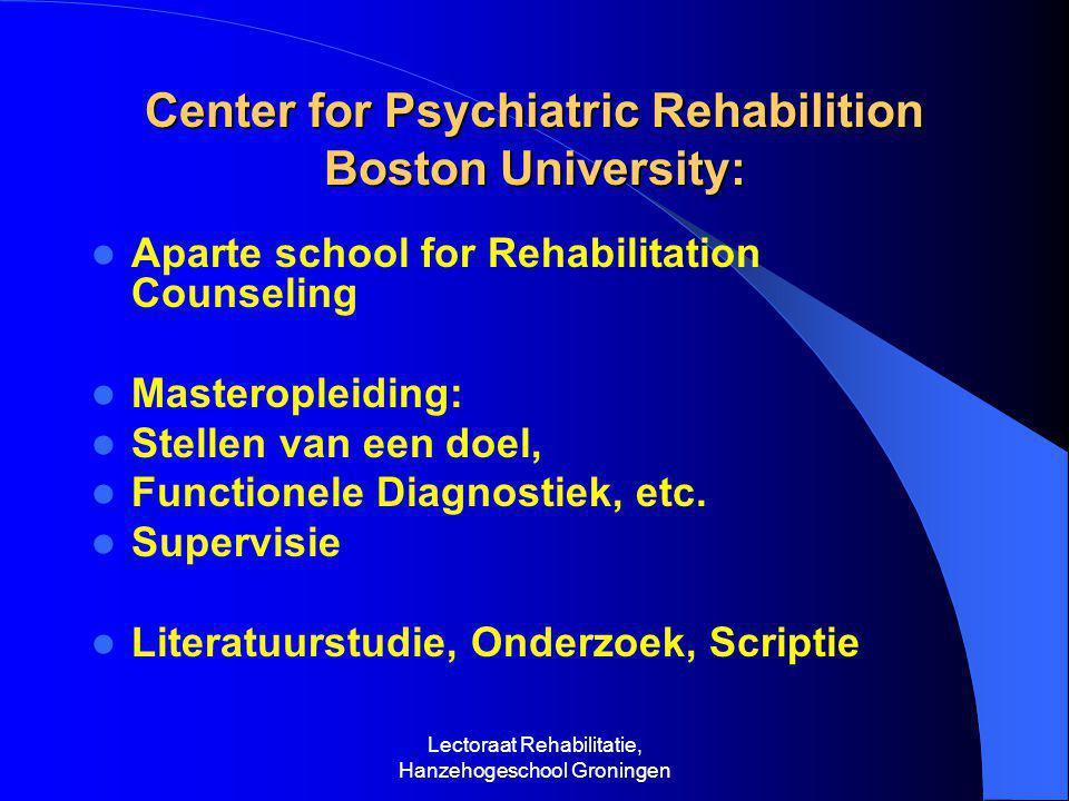 Lectoraat Rehabilitatie, Hanzehogeschool Groningen Center for Psychiatric Rehabilition Boston University:  Aparte school for Rehabilitation Counseling  Masteropleiding:  Stellen van een doel,  Functionele Diagnostiek, etc.