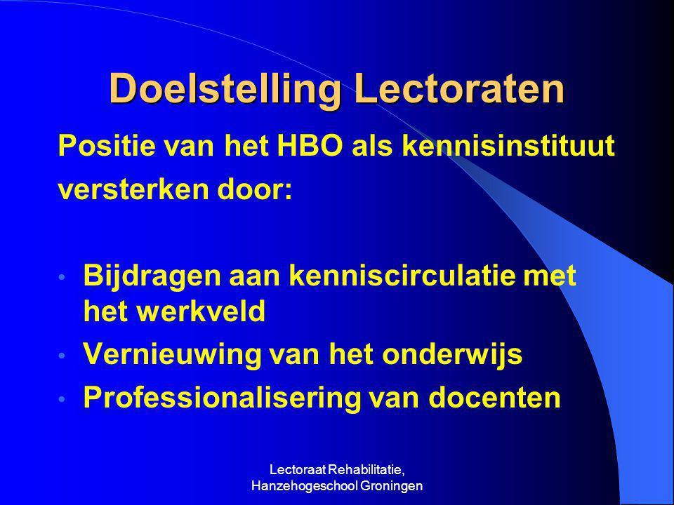 Lectoraat Rehabilitatie, Hanzehogeschool Groningen Doelstelling Lectoraten Positie van het HBO als kennisinstituut versterken door: • Bijdragen aan kenniscirculatie met het werkveld • Vernieuwing van het onderwijs • Professionalisering van docenten
