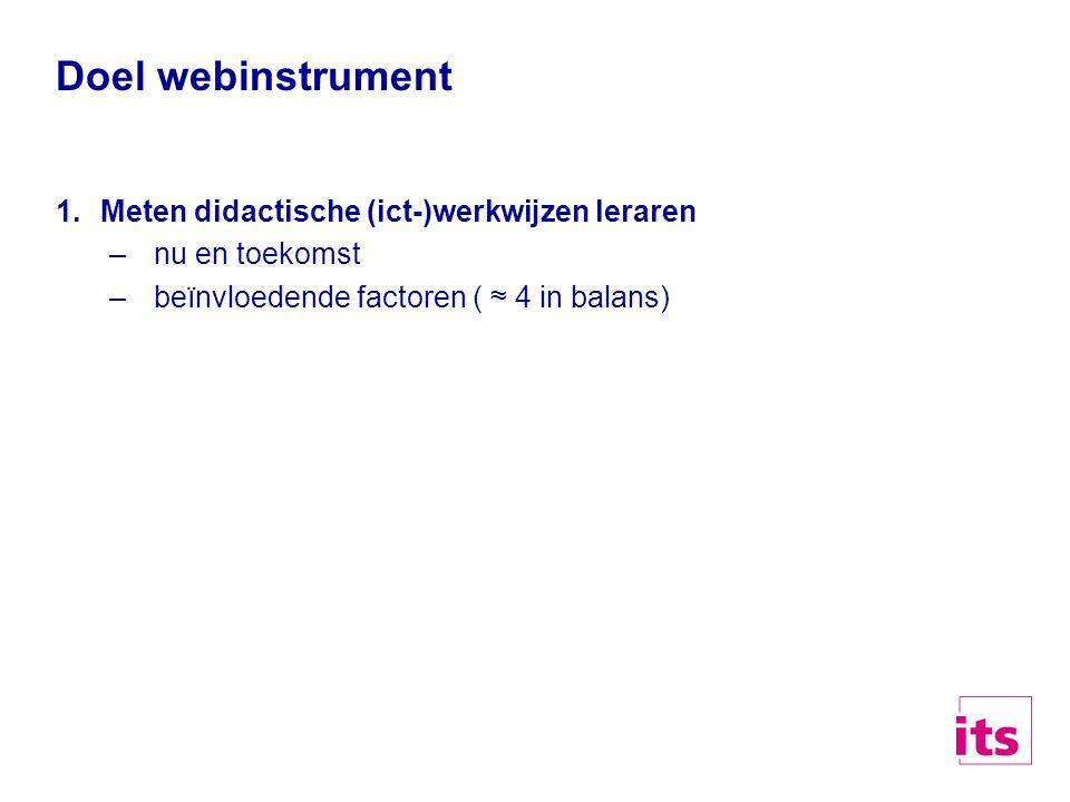 Doel webinstrument 1.Meten didactische (ict-)werkwijzen leraren –nu en toekomst –beïnvloedende factoren ( ≈ 4 in balans)