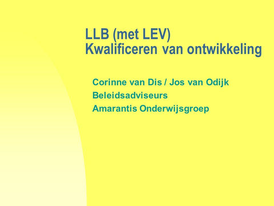 LLB (met LEV) Kwalificeren van ontwikkeling Corinne van Dis / Jos van Odijk Beleidsadviseurs Amarantis Onderwijsgroep