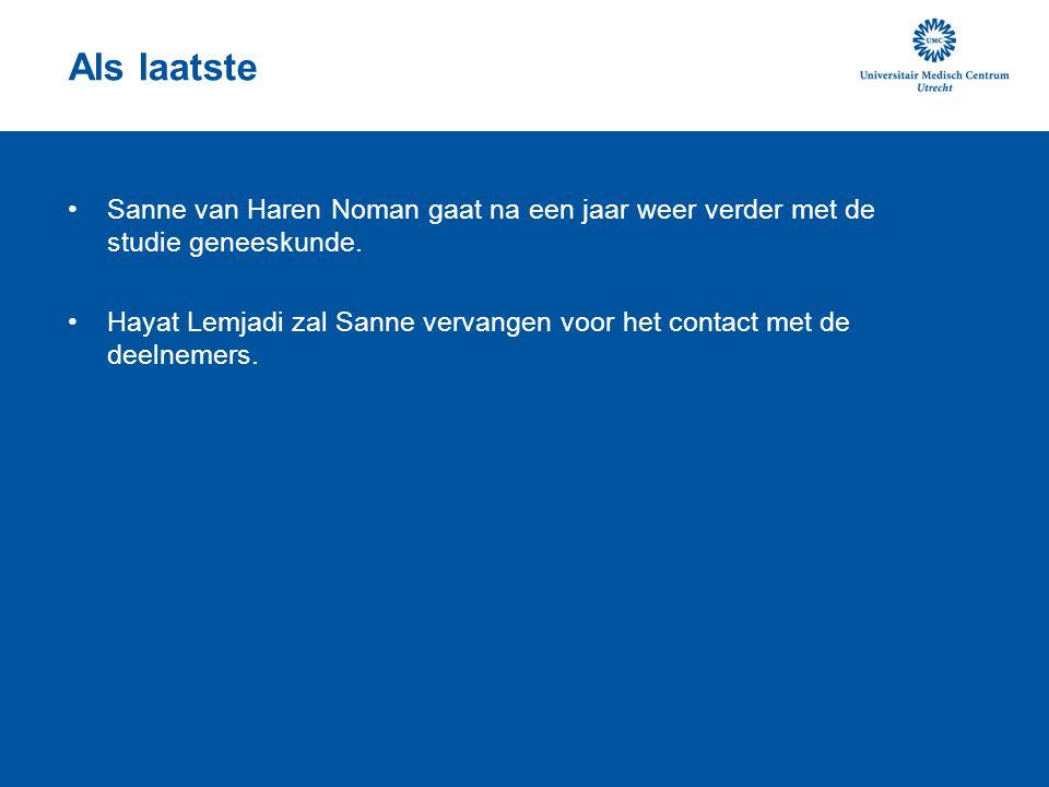 Als laatste •Sanne van Haren Noman gaat na een jaar weer verder met de studie geneeskunde.