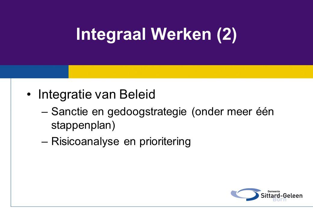 Integraal Werken (2) •Integratie van Beleid –Sanctie en gedoogstrategie (onder meer één stappenplan) –Risicoanalyse en prioritering
