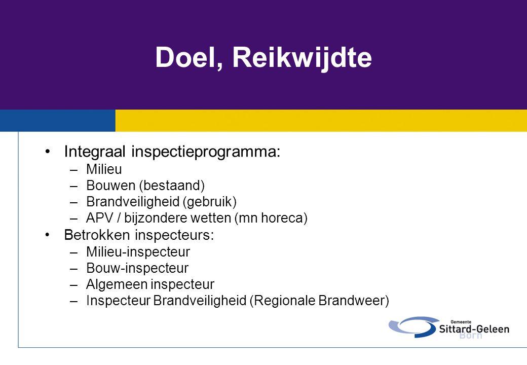 Doel, Reikwijdte •Integraal inspectieprogramma: –Milieu –Bouwen (bestaand) –Brandveiligheid (gebruik) –APV / bijzondere wetten (mn horeca) •Betrokken
