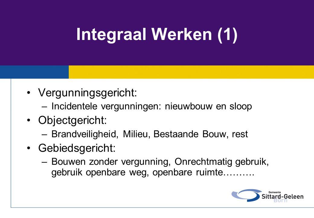 Integraal Werken (1) •Vergunningsgericht: –Incidentele vergunningen: nieuwbouw en sloop •Objectgericht: –Brandveiligheid, Milieu, Bestaande Bouw, rest