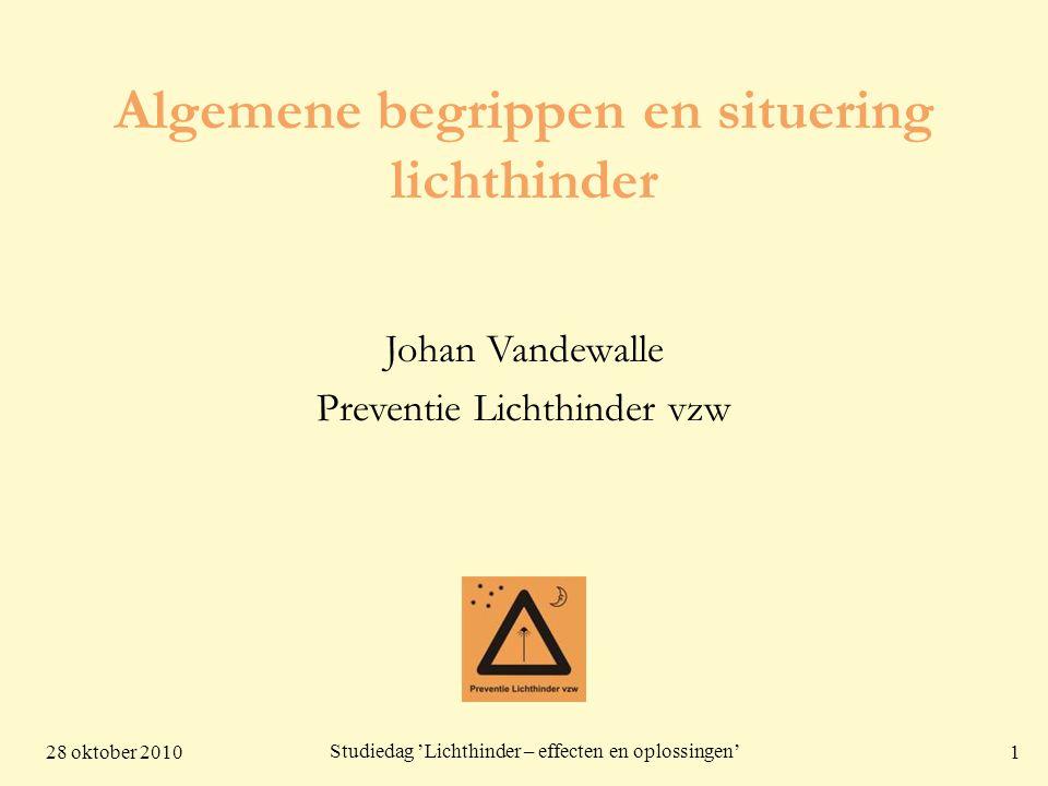 28 oktober 20101 Studiedag 'Lichthinder – effecten en oplossingen' Algemene begrippen en situering lichthinder Johan Vandewalle Preventie Lichthinder
