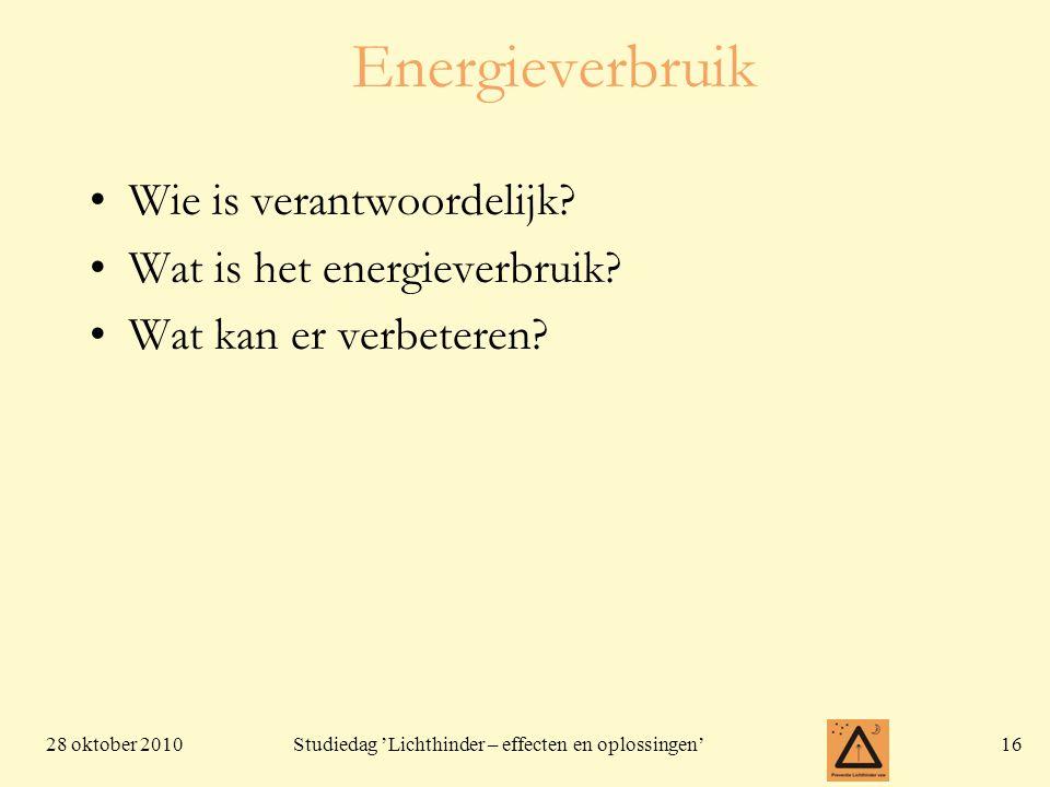 28 oktober 201016 Studiedag 'Lichthinder – effecten en oplossingen' Energieverbruik •Wie is verantwoordelijk? •Wat is het energieverbruik? •Wat kan er