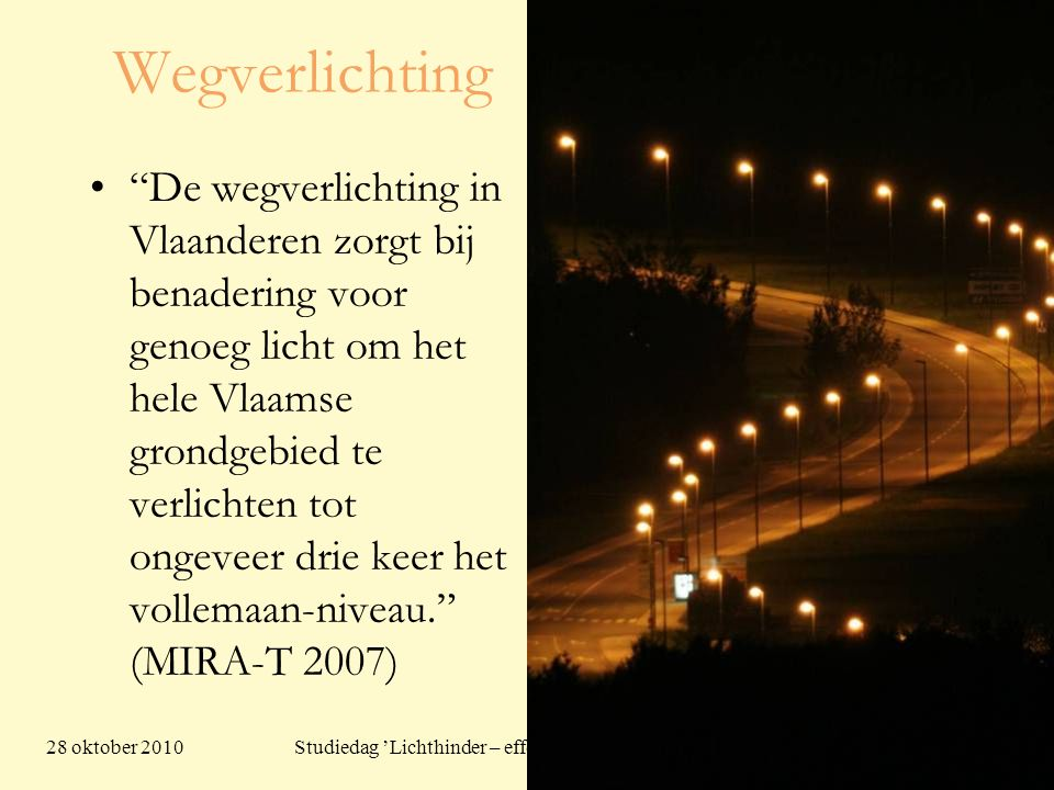 """28 oktober 201019 Studiedag 'Lichthinder – effecten en oplossingen' Wegverlichting •""""De wegverlichting in Vlaanderen zorgt bij benadering voor genoeg"""