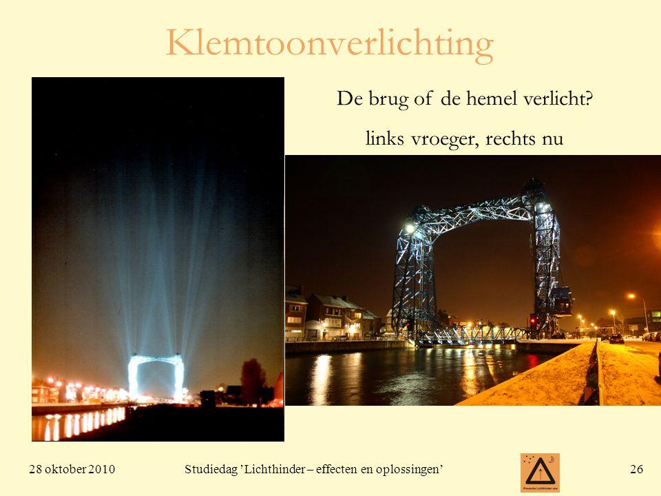 28 oktober 201026 Studiedag 'Lichthinder – effecten en oplossingen' Klemtoonverlichting De brug of de hemel verlicht? links vroeger, rechts nu