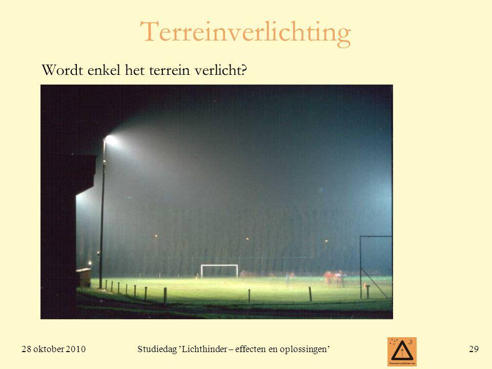 28 oktober 201029 Studiedag 'Lichthinder – effecten en oplossingen' Terreinverlichting Wordt enkel het terrein verlicht?