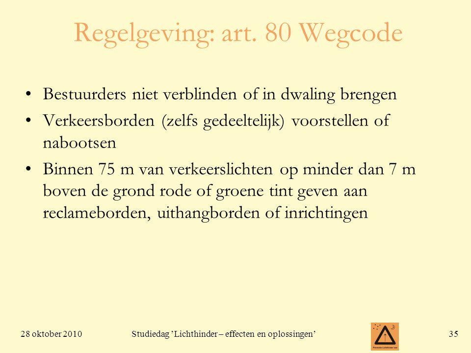 28 oktober 201035 Studiedag 'Lichthinder – effecten en oplossingen' Regelgeving: art. 80 Wegcode •Bestuurders niet verblinden of in dwaling brengen •V