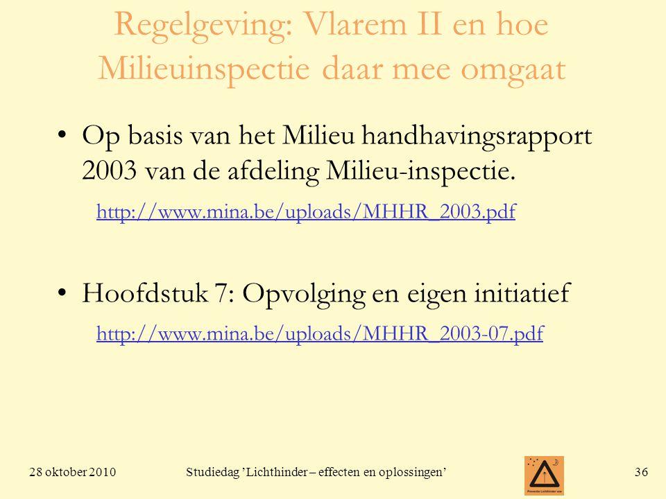 28 oktober 201036 Studiedag 'Lichthinder – effecten en oplossingen' Regelgeving: Vlarem II en hoe Milieuinspectie daar mee omgaat •Op basis van het Mi