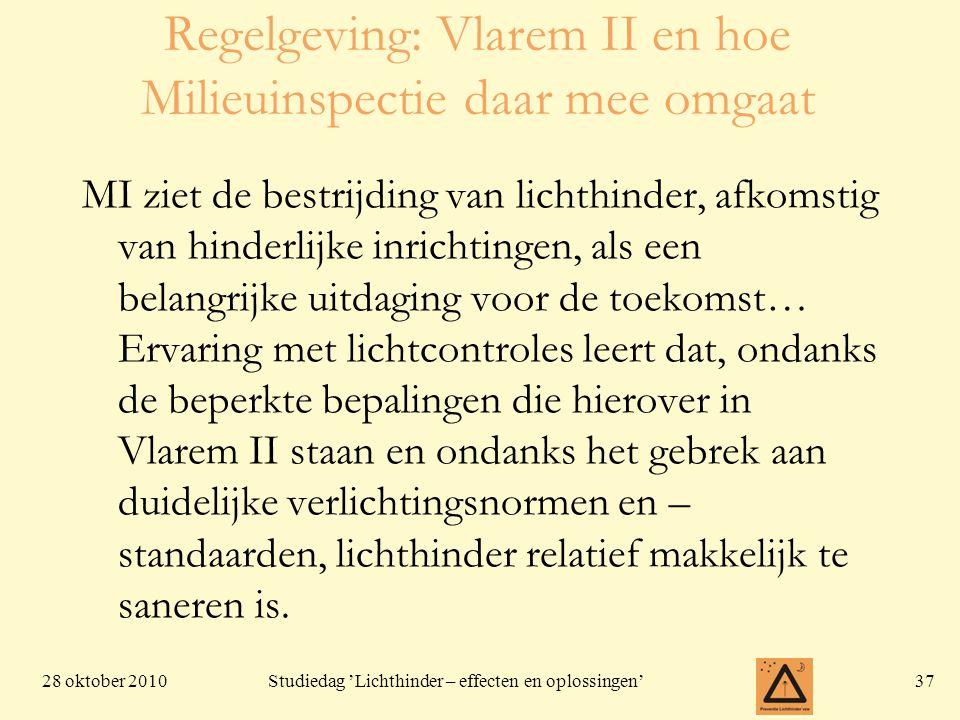28 oktober 201037 Studiedag 'Lichthinder – effecten en oplossingen' Regelgeving: Vlarem II en hoe Milieuinspectie daar mee omgaat MI ziet de bestrijdi