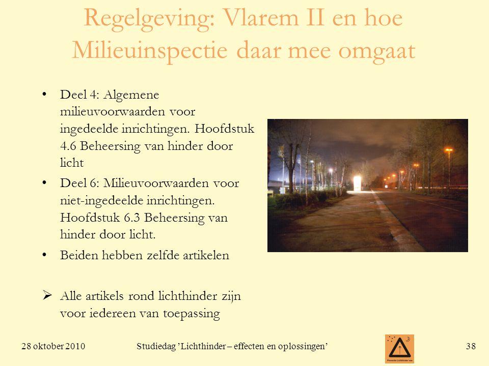 28 oktober 201038 Studiedag 'Lichthinder – effecten en oplossingen' Regelgeving: Vlarem II en hoe Milieuinspectie daar mee omgaat •Deel 4: Algemene mi