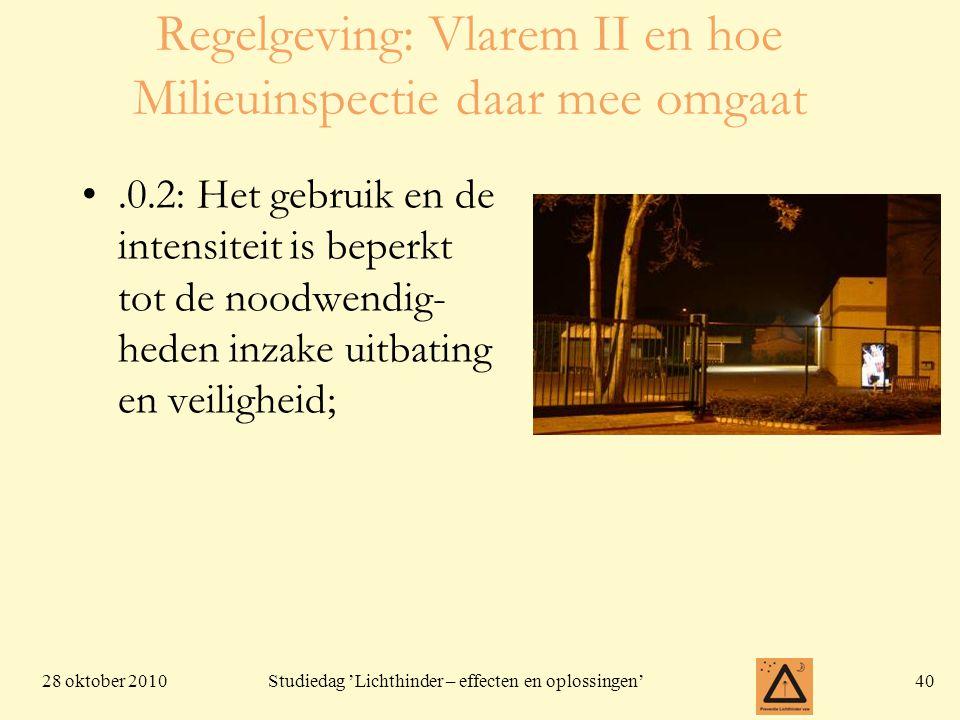 28 oktober 201040 Studiedag 'Lichthinder – effecten en oplossingen' Regelgeving: Vlarem II en hoe Milieuinspectie daar mee omgaat •.0.2: Het gebruik e