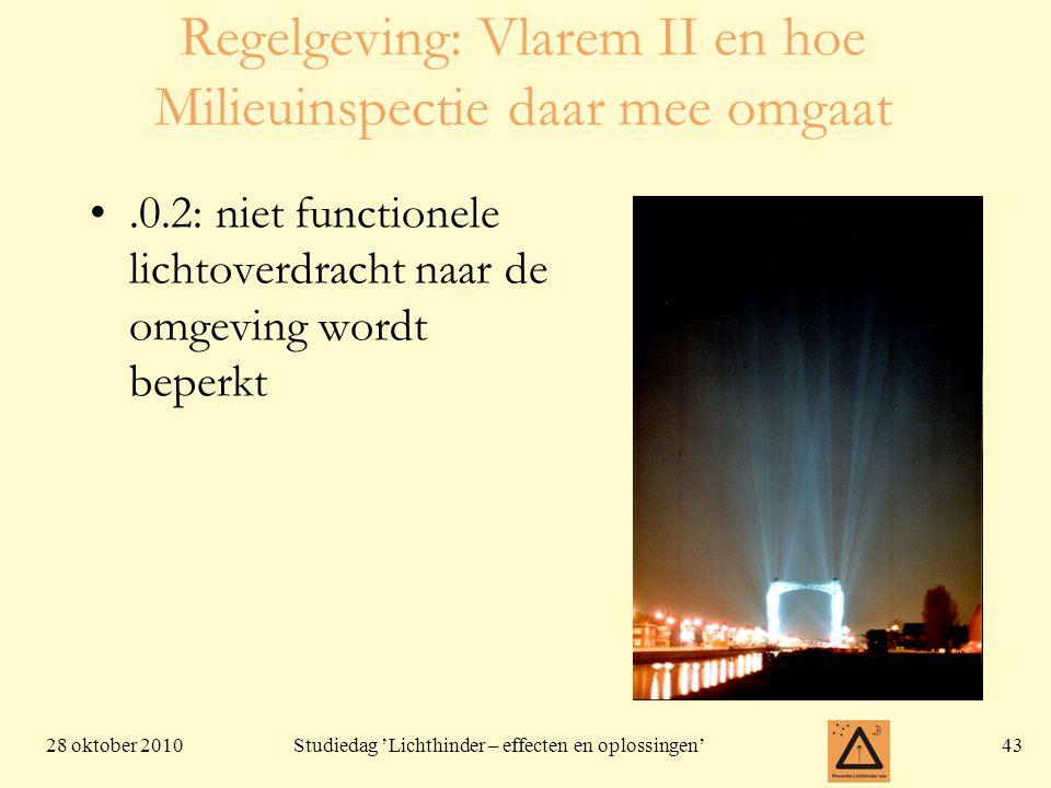 28 oktober 201043 Studiedag 'Lichthinder – effecten en oplossingen' Regelgeving: Vlarem II en hoe Milieuinspectie daar mee omgaat •.0.2: niet function