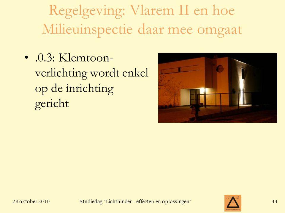 28 oktober 201044 Studiedag 'Lichthinder – effecten en oplossingen' Regelgeving: Vlarem II en hoe Milieuinspectie daar mee omgaat •.0.3: Klemtoon- ver